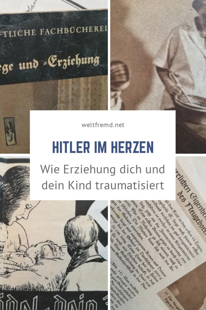 Hitler im Herzen Wie die Erziehung der Nazis bis heute unsere Beziehung zu Kindern beeinflusst Erziehung und Entwicklungstrauma
